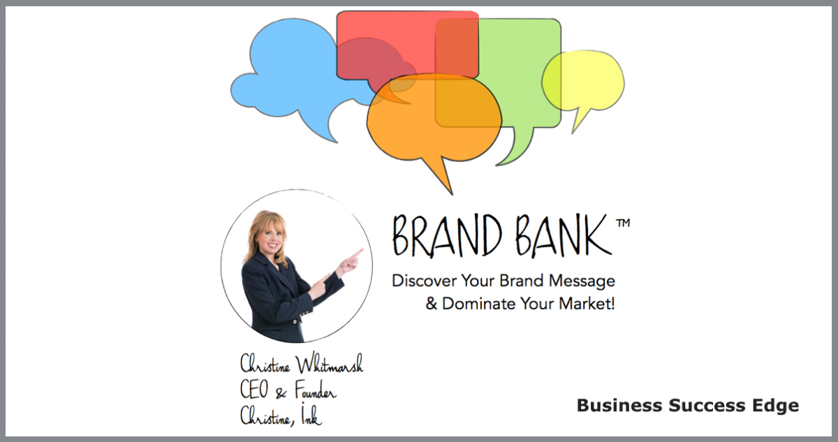 Your brand message should clearly reflect your strategic marketing. Do this effectively by developing your own unique Brand Bank™